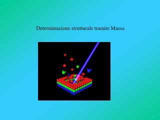 Determinazione strutturale tramite Massa