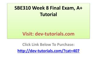 SBE310 Week 8 Final Exam, A  Tutorial