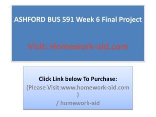 ASHFORD BUS 591 Week 6 Final Project