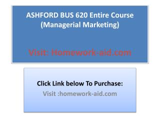 ASHFORD BUS 620 Entire Course (Managerial Marketing)