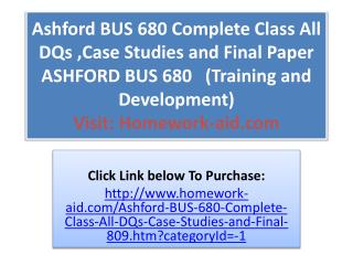 Ashford BUS 680 Complete Class All DQs ,Case Studies and Fin