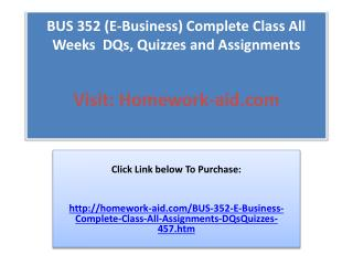 BUS 352 (E-Business) Complete Class All Weeks  DQs, Quizzes
