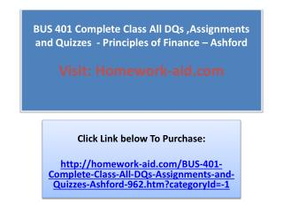 BUS 401 Complete Class All DQs ,Assignments and Quizzes  - P