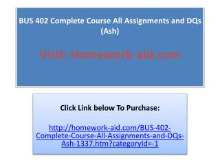 BUS 402 Complete Course All Assignments and DQs  (Ash)