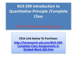 BUS 599 Introduction to Quantitative Principle /Complete Cl