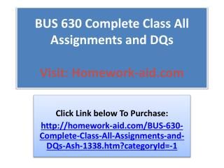 BUS 630 Complete Class All Assignments and DQs