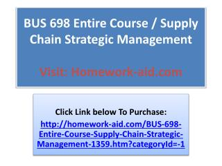 BUS 698 Entire Course / Supply Chain Strategic Management