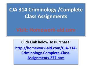 CJA 314 Criminology /Complete Class Assignments