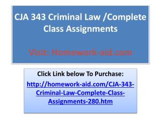 CJA 343 Criminal Law /Complete Class Assignments