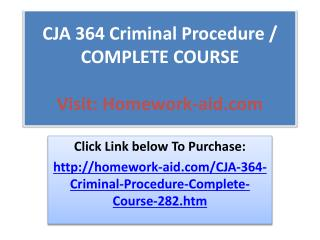 CJA 364 Criminal Procedure / COMPLETE COURSE