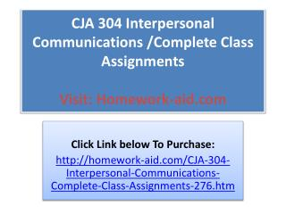 CJA 304 Interpersonal Communications /Complete Class Assignm