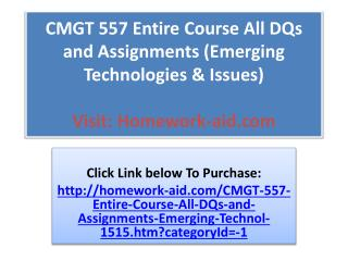 CMGT 557 Entire Course All DQs and Assignments (Emerging Tec