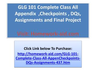GLG 101 Complete Class All Appendix  ,Checkpoints , DQs, Ass