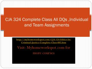 CJA 324 Complete Class All DQs ,Individual and Team Assignme