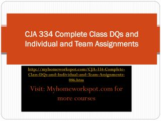 CJA 334 Complete Class DQs and Individual and Team Assignmen