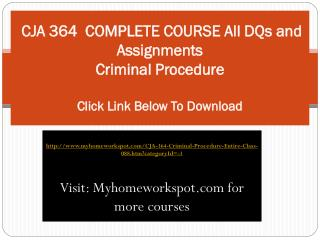 CJA 364  COMPLETE COURSE All DQs and Assignments Criminal Pr