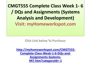CMGT555 Complete Class Week 1- 6 / DQs and Assignments (Syst