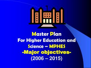 Master Plan  For Higher Education and Science   MPHES  -Major objectives- 2006   2015
