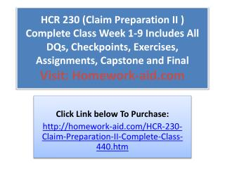 HCR 230 (Claim Preparation II ) Complete Class Week 1-9 Incl