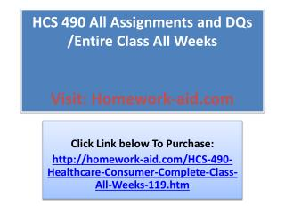 HCS 490 All Assignments and DQs /Entire Class All Weeks