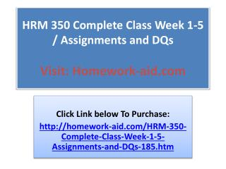 HRM 350 Complete Class Week 1-5 / Assignments and DQs