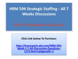 HRM 594 Strategic Staffing - All 7 Weeks Discussions