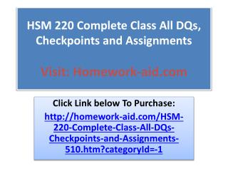 HSM 220 Complete Class All DQs, Checkpoints and Assignments