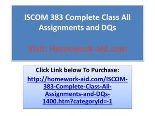 ISCOM 383 Complete Class All Assignments and DQs