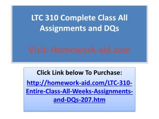 LTC 310 Complete Class All Assignments and DQs