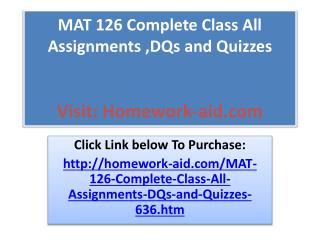 MAT 126 Complete Class All Assignments ,DQs and Quizzes
