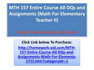 MTH 157 Entire Course All DQs and Assignments (Math For Elem