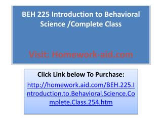 BEH 225 Introduction to Behavioral Science /Complete Class