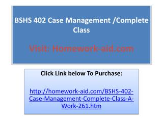 BSHS 402 Case Management /Complete Class