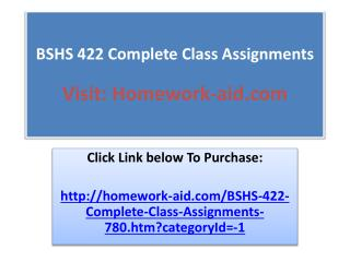 BSHS 422 Complete Class Assignments