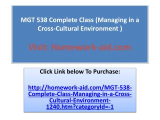 MGT 538 Complete Class (Managing in a Cross-Cultural Environ
