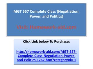 MGT 557 Complete Class (Negotiation, Power, and Politics)