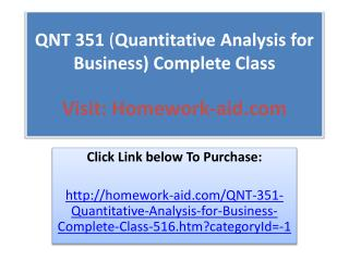 QNT 351 (Quantitative Analysis for Business) Complete Class