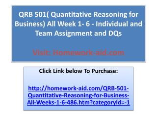 QRB 501( Quantitative Reasoning for Business) All Week 1- 6