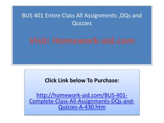 BUS 401 Entire Class All Assignments ,DQs and Quizzes