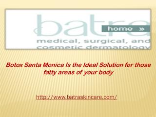 Botox Santa Monica Is the Ideal Solution for those fatty are