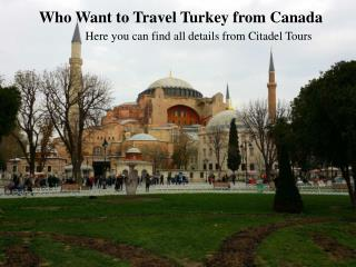 Who Want to Travel Turkey from Canada