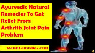 Ayurvedic Natural Remedies To Get Relief From Arthritis Join