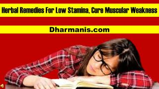 Herbal Remedies For Low Stamina, Cure Muscular Weakness