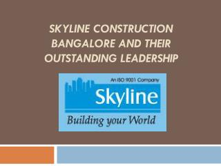 Skyline Construction BANGALORE AND THEIR OUTSTANDING LEADERS