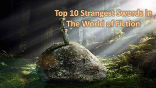 Top 10 Strangest Swords in The World of Fiction
