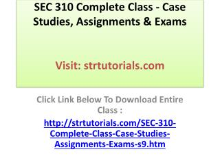 SEC 310 Complete Class - Case Studies, Assignments & Exams