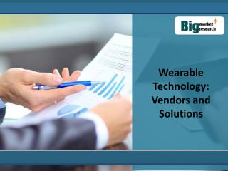 Wearable Technology Market- Vendors and Solutions