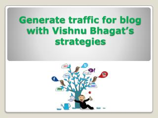 Generate traffic for blog with Vishnu Bhagat�s strategies