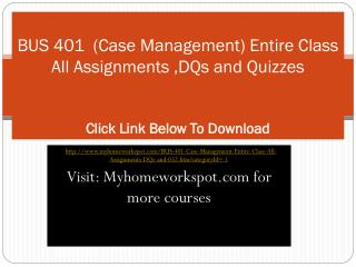 BUS 401  (Case Management) Entire Class All Assignments ,DQs
