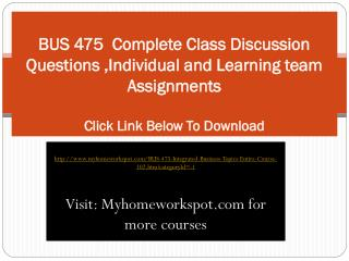 BUS 475  Complete Class Discussion Questions ,Individual and